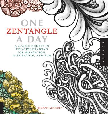One Zentangle A Day: A 6-Week Course in Creative Drawing for Relaxation, Inspiration, and Fun, Beckah Krahula