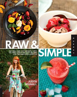 Image for Raw and Simple: Eat Well and Live Radiantly with 100 Truly Quick and Easy Recipes for the Raw Food Lifestyle