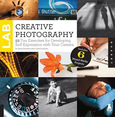 Creative Photography Lab: 52 Fun Exercises for Developing Self-Expression with your Camera.  Includes 6 Mixed-Media Projects (Lab Series), Sonheim, Steve; Sonheim, Carla