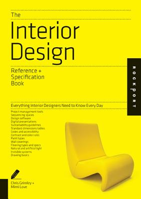 The Interior Design Reference & Specification Book: Everything Interior Designers Need to Know Every Day, O'Shea, Linda; Grimley, Chris; Love, Mimi