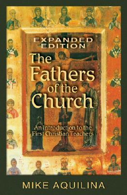 The Fathers of the Church, Expanded Edition, MIKE AQUILINA