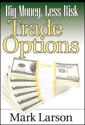 Image for Big Money, Less Risk: Trade Options
