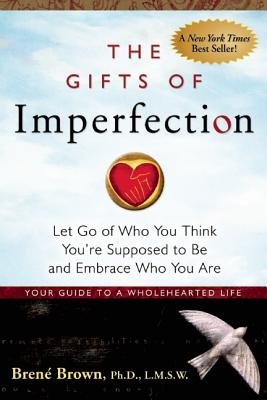 The Gifts of Imperfection: Let Go of Who You Think You're Supposed to Be and Embrace Who You Are, Brené Brown