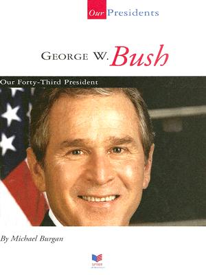 Image for George W. Bush: Our Forty-Third President (Our Presidents)