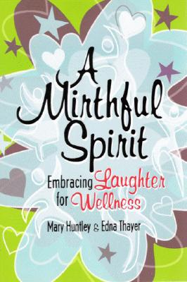 Image for A Mirthful Spirit: Embracing Laughter for Wellness