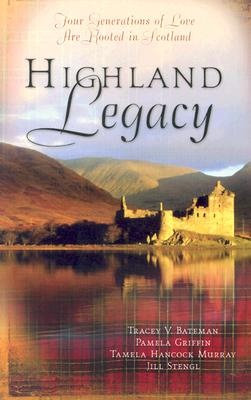 Image for HIGHLAND LEGACY: FOUR GENERATIONS OF LOVE ARE ROOTED IN SCOTLAND