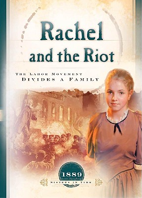 """Rachel and the Riot: The Labor Movement Divides a Family (1889) (Sisters in Time #15), """"Miller, Susan Martins"""""""