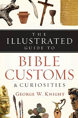 Image for The Illustrated Guide to Bible Customs and Curiosities