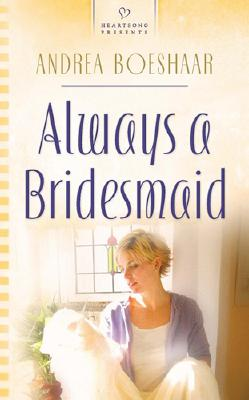 Image for Always a Bridesmaid (Wisconsin Weddings Series 2) (Heartsong Presents 686)