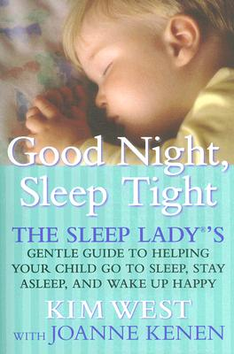 Image for Good Night, Sleep Tight : The Sleep Ladys Gentle Guide to Helping Your Child Go to Sleep , Stay Asleep, And Wake Up Happy