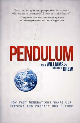 PENDULUM: HOW PAST GENERATIONS SHAPE OUR PRESENT AND PREDICT OUR FUTURE, WILLIAMS, ROY H.