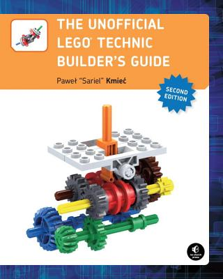 The Unofficial LEGO Technic Builder's Guide, 2nd Edition, Kmiec, Pawel Sariel