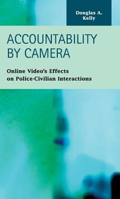 Image for Accountability by Camera: Online Video's Effects on Police-civilian Interactions (Criminal Justice: Recent Scholarship)