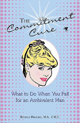 Image for The Commitment Cure: What to Do When You Fall for an Ambivalent Man