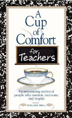 Image for A Cup of Comfort for Teachers: Heartwarming Stories of People Who Mentor, Motivate, and Inspire (Cup of Comfort Series)