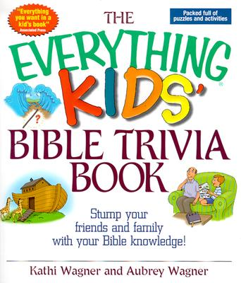 Image for The Everything Kids Bible Trivia Book: Stump Your Friends and Family With Your Bible Knowledge