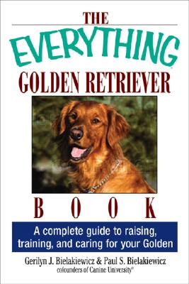 Image for The Everything Golden Retriever Book: A Complete Guide to Raising, Training, and Caring for Your Golden