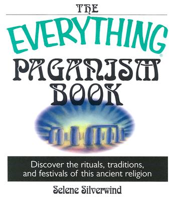 Image for The Everything Paganism Book: Discover the Rituals, Traditions, and Festivals of This Ancient Religion