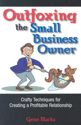 Image for Outfoxing The Small Business Owner: Crafty Techniques For Creating A Profitable Relationship