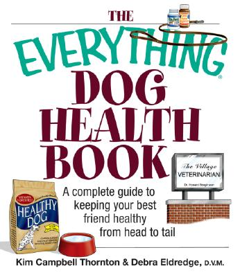 Everything Dog Health Book (Everything: Pets), Thornton, Kim Campbell