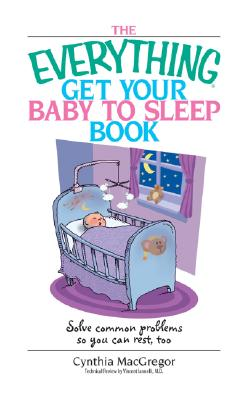 Image for The Everything Get Your Baby To Sleep Book