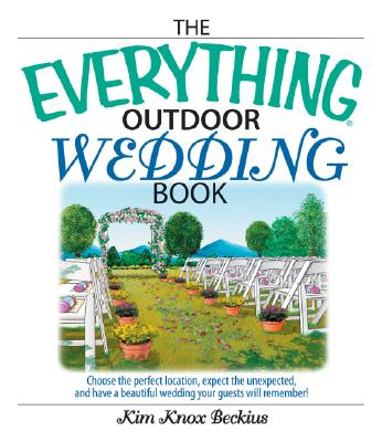 Image for The Everything Outdoor Wedding Book: Choose the Perfect Location, Expect the Unexpected, And Have a Beautiful Wedding Your Guests Will Remember!