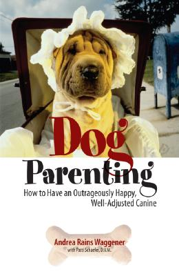 Image for Dog Parenting: How to Have an Outrageously Happy, Well-Adjusted Canine