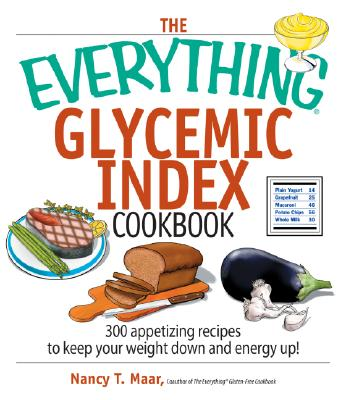 Image for The Everything Glycemic Index Cookbook: 300 Appetizing Recipes to Keep YourWeight Down And Your Energy Up!
