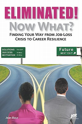 Image for Eliminated! Now What?: Finding Your Way from Job-Loss Crisis to Career Resilience