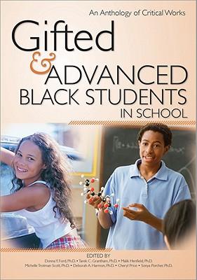 Gifted and Advanced Black Students in School: An Anthology of Critical Works, Tarek C. Grantham Ph.D; Donna Y. Ford Ph.D; Malik S. Henfield Ph.D; Michelle Trotman Scott Ph.D; Deborah A. Harmon Ph.D; Sonya Porcher Ph.D; Cheryl Price