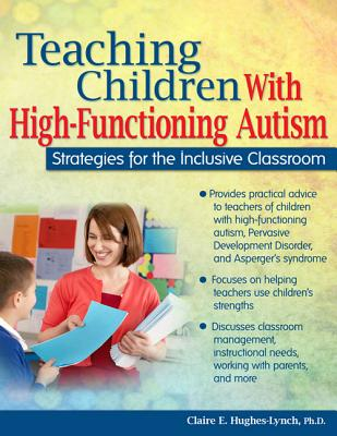 Teaching Children with High-Functioning Autism: Strategies for the Inclusive Classroom, Hughes Ph.D., Claire