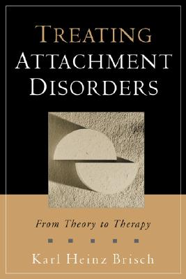 Image for Treating Attachment Disorders: From Theory to Therapy