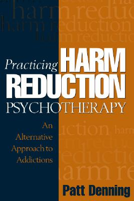 Image for Practicing Harm Reduction Psychotherapy: An Alternative Approach to Addictions