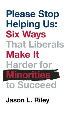 Please Stop Helping Us: How Liberals Make It Harder for Blacks to Succeed, Riley, Jason L.