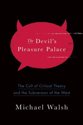 Image for The Devil's Pleasure Palace: The Cult of Critical Theory and the Subversion of the West