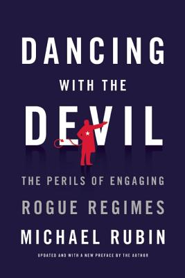 Image for Dancing with the Devil: The Perils of Engaging Rogue Regimes