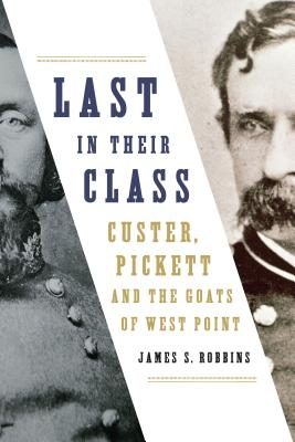 Image for Last in Their Class: Custer, Pickett and the Goats of West Point