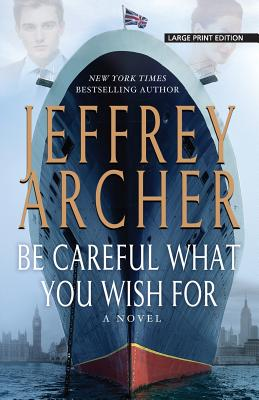Be Careful What You Wish For (The Clifton Chronicles), Archer, Jeffrey