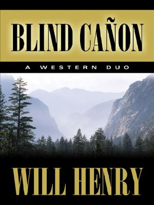 Five Star First Edition Westerns - Blind Canon: A Western Duo, Will Henry