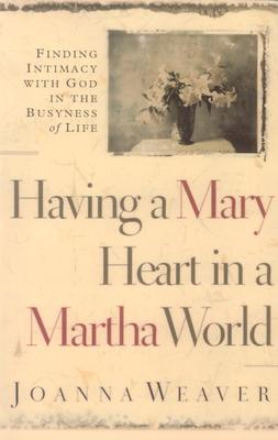 Image for Having a Mary Heart in a Martha World: Finding Intimacy With God in the Busyness of Life (Walker Large Print Books)