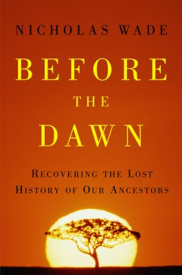 Before the Dawn: Recovering the Lost History of Our Ancestors, Wade, Nicholas