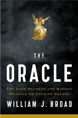 The Oracle: Lost Secrets and Hidden Message of Ancient Delphi, Broad, William J.