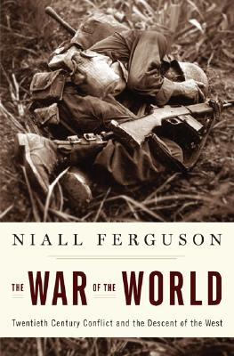Image for The War of the World: Twentieth-Century Conflict and the Descent of the West