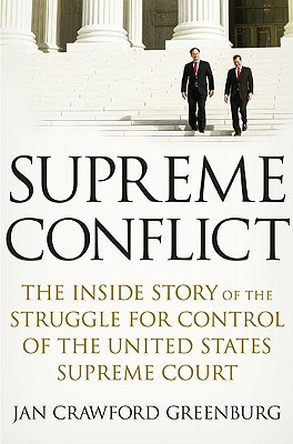 Supreme Conflict: The Inside Story of the Struggle for Control of the United States Supreme Court, Greenburg, Jan Crawford