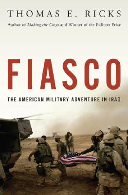 Fiasco: The American Military Adventure in Iraq, Ricks, Thomas E.