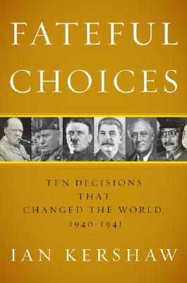 Image for Fateful Choices: Ten Decisions That Changed the World, 1940-1941