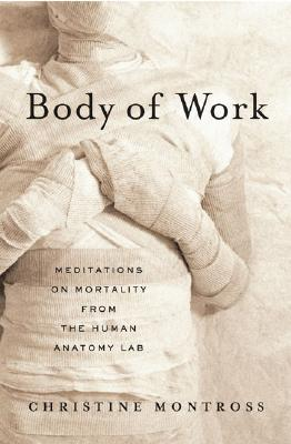 Image for Body of Work: meditations on mortality from the human anatomy lab