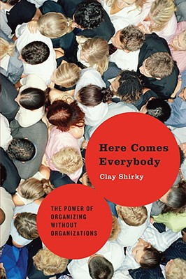 Image for Here Comes Everybody: The Power of Organizing Without Organizations