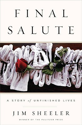 FINAL SALUTE: A Story of Unfinished Lives, Sheeler, Jim