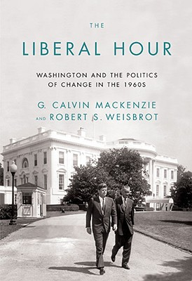 Image for The Liberal Hour: Washington and the Politics of Change in the 1960s